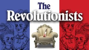 Playhouse On Park Presents Lauren Gunderson's THE REVOLUTIONISTS