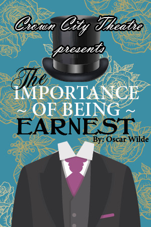 Crown City Theatre Company Presents THE IMPORTANCE OF BEING EARNEST