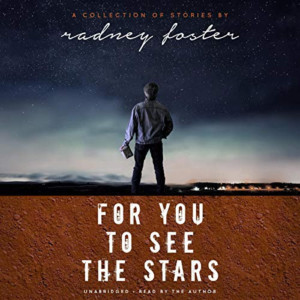 Radney Foster Releases 'For You To See The Stars' Audiobook