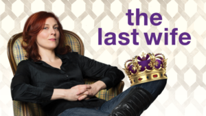 Kate Hennig's THE LAST WIFE Opens At Centaur Theatre