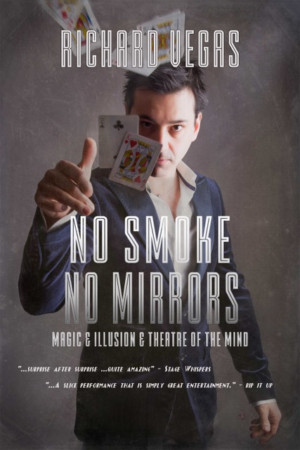 Melbourne Magician Richard Vegas Presents No Smoke No Mirrors At The Butterfly Club