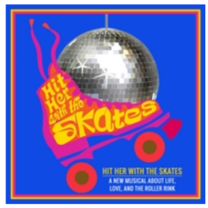 Free Cast Recording Available for New Musical HIT HER WITH THE SKATES