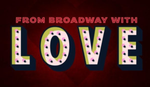 Announcing FROM BROADWAY, WITH LOVE At Patchogue Theatre