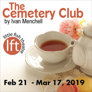 Poignant And Playful Comedy THE CEMETERY CLUB Opens At Little Fish Theatre, 2/21