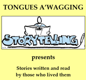 Back By Popular Demand TONGUES A'WAGGING– A Community Story Telling Event