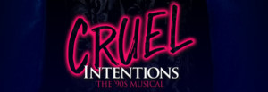 CRUEL INTENTIONS - THE '90S MUSICAL Comes to the Majestic Theatre April 16