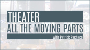 "Patrick Pacheco Hosts Premiere Of ""Theater: All The Moving Parts"" Streaming On CUNY TV"