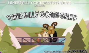 Miners Alley Children's Theatre Presents THREE BILLY GOATS GRUFF