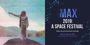 MAX 2019: A Space Festival Brings An Arts-Meets-Science Fueled Odyssey Of Space Exploration To San Francisco