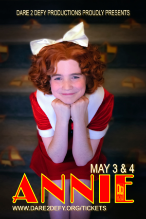 Dare To Defy Productions  Presents ANNIE