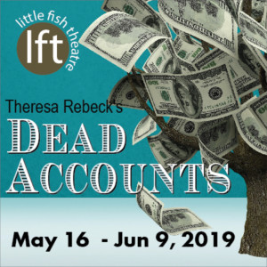 Theresa Rebeck's DEAD ACCOUNTS Opens May 16 At Little Fish Theatre