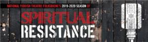 National Yiddish Theatre Folksbiene Unveils 2019-2020 'Season Of Spiritual Resistance'