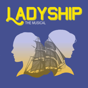 LADYSHIP, A NEW MUSICAL On The Founding Mothers Of Australia Announced At NYMF