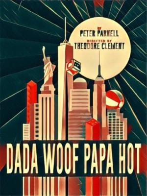 Epic Theatre Presents DADA WOOF PAPA HOT