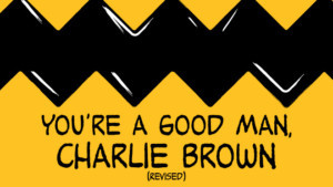 Announcing YOU'RE A GOOD MAN CHARLIE BROWN (REVISED) At The Colonial Theatre