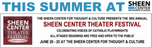 3rd Annual SHEEN CENTER THEATER FESTIVAL Celebrates The Voices of Catholic Playwrights