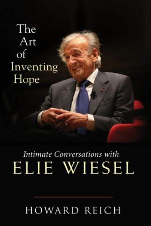 New Book 'The Art Of Inventing Hope' By Howard Reich And Elie Wiesel Out Now