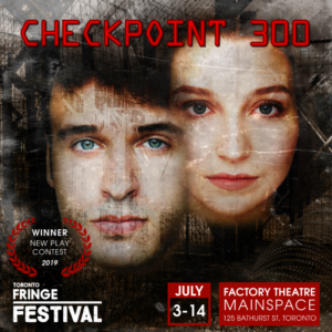 New Play Competition Winner CHECKPOINT 300 Announced At Toronto Fringe Festival