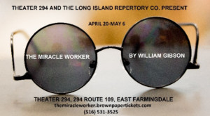 Theater 294, LI Rep Present THE MIRACLE WORKER