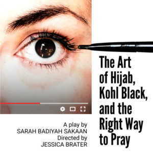New Play THE ART OF HIJAB, KOHL BLACK, AND THE RIGHT WAY TO PRAY to Premiere in Brooklyn