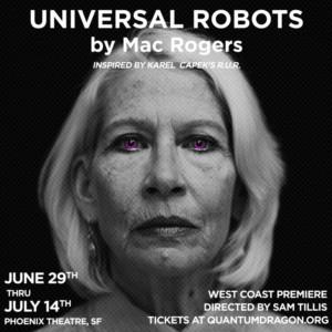 Quantum Dragon Theatre Presents Mac Rogers' UNIVERSAL ROBOTS