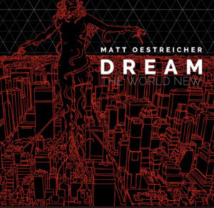 Matt Oestreicher, Music Director For SMOKEY JOE'S CAFE Releases 80's Pop Inspired Album DREAM THE WORLD NEW