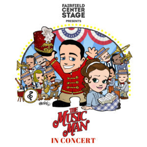 Fairfield Center Stage Presents THE MUSIC MAN IN CONCERT