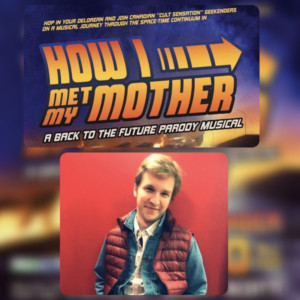 Geekenders' HOW I MET MY MOTHER: A BACK TO THE FUTURE PARODY MUSICAL Promises 1.21 Gigawatts of Fun
