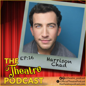 The Theatre Podcast With Alan Seales Welcomes Harrison Chad