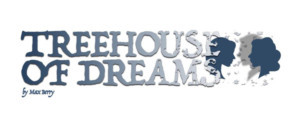 Max Berry's TREEHOUSE OF DREAMS Premieres In 2019