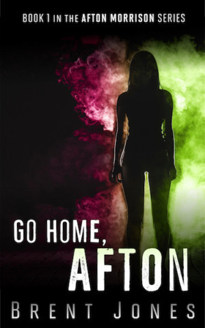 GO HOME, AFTON by Brent Jones Now Available