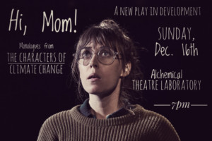 HI, MOM! MONOLOGUES FROM THE CHARACTERS OF CLIMATE CHANGE To Get Developmental Staged Reading