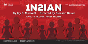 UNM's Department Of Theatre And Dance Presents The World Premiere Of  1n2ian (INDIAN) By Jay B. Muskett Directed By Gleason Bauer