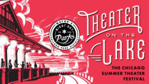 Chicago Park District Announces Schedule For 66th Season Of Theater On The Lake