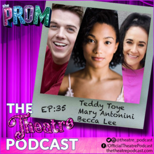 The Theatre Podcast With Alan Seales Welcomes THE PROM's Becca Lee, Teddy Toye, And Mary Antonini
