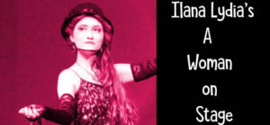 Ilana Lydia's A WOMAN ON STAGE Opens Friday at SIC Sense