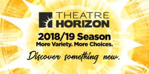 Theatre Horizon's 2018-19 Season Presents More Programming, More Choices