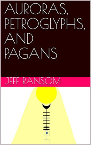 Author Jeff Ransom Promotes His Science/History Book  'Auroras, Petroglyphs, And Pagans'