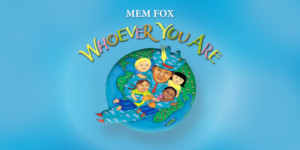 WHOEVER YOU ARE By Mem Fox Springs To Life At Stages Theatre Company
