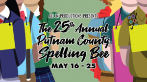 All In Productions Announces Next Show THE 25TH ANNUAL PUTNAM COUNTY SPELLING BEE