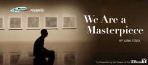 Retro Productions Presents The World Premiere of Gina Femia's  Play WE ARE A MASTERPIECE