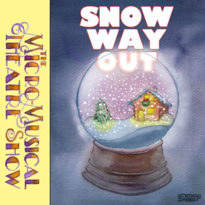 The Micro-Musical Theatre Show Presents SNOW WAY OUT Starring Max Crumm, Lance Roberts, Maya Maniar & Dee Hoty