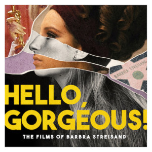 Introducing The New Podcast 'Hello, Gorgeous!' The Films Of Barbra Streisand