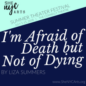 I'M AFRAID OF DEATH BUT NOT OF DYING Announces Cast For SheNYC 2018 Summer Theater Festival