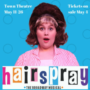 HAIRSPRAY Comes to Town Theatre