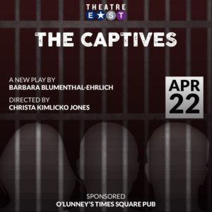 Theatre East Presents Reading Of New Play THE CAPTIVES
