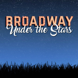 Snow Pond Center For The Arts Presents BROADWAY UNDER THE STARS: The Classics Of Rodgers And Hammerstein