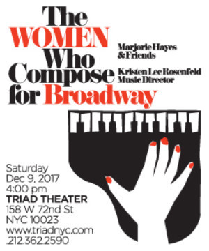 The Triad Presents THE WOMEN WHO COMPOSE FOR BROADWAY One Night Only Event