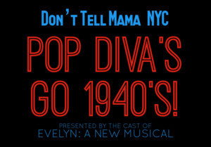 Cast Of EVELYN: A NEW MUSICAL To Present POP DIVA'S GO '40'S