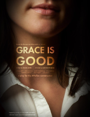 GRACE IS GOOD A Play For The Me Too Conversation, Opens At Theater For The New City